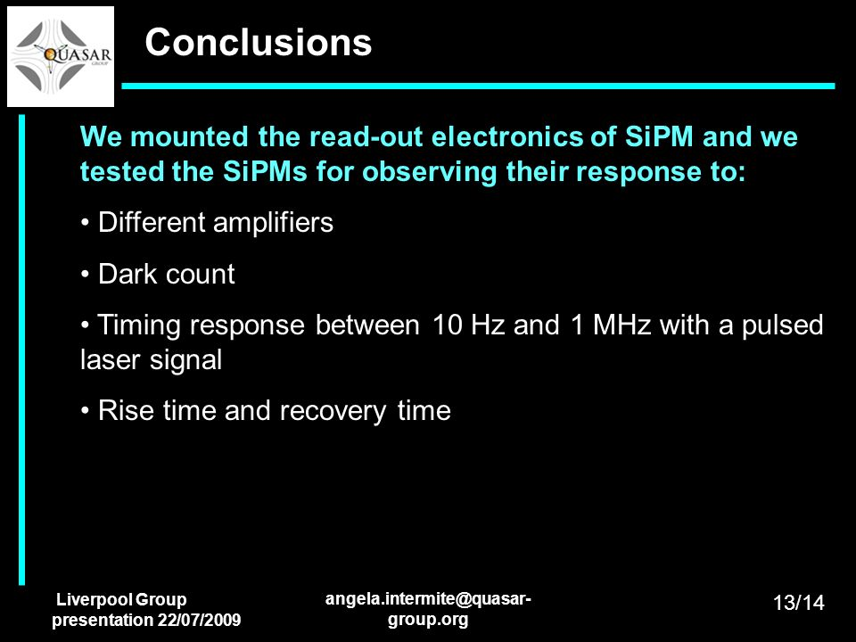 ConclusionsWe mounted the read-out electronics of SiPM and we tested the SiPMs for observing their response to: