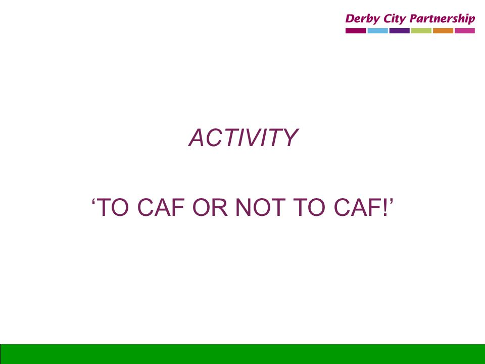 ACTIVITY 'TO CAF OR NOT TO CAF!'
