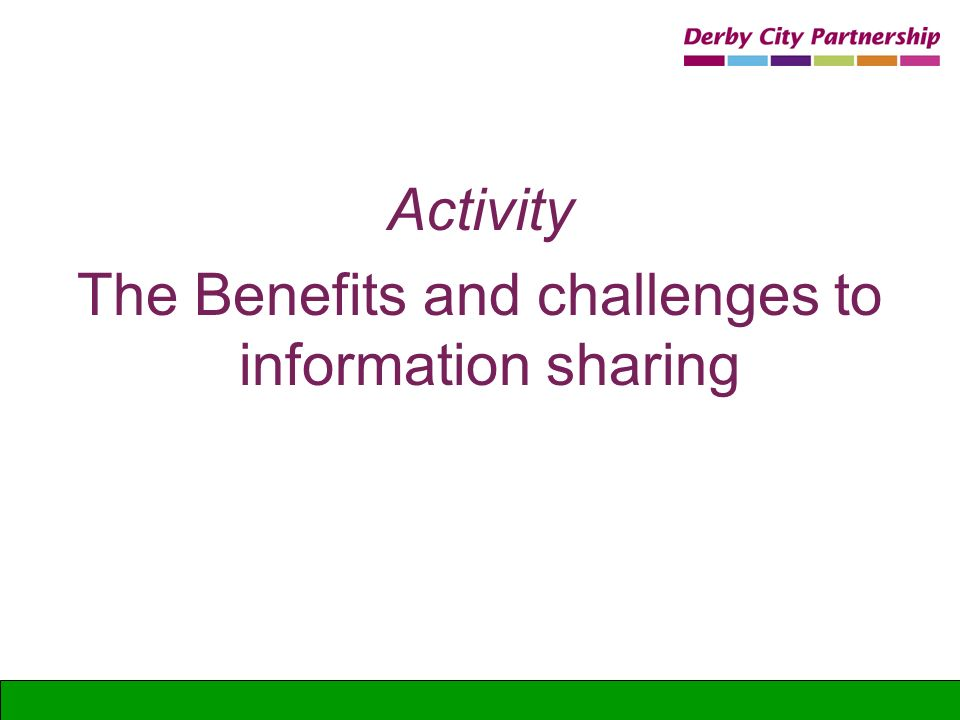 The Benefits and challenges to information sharing
