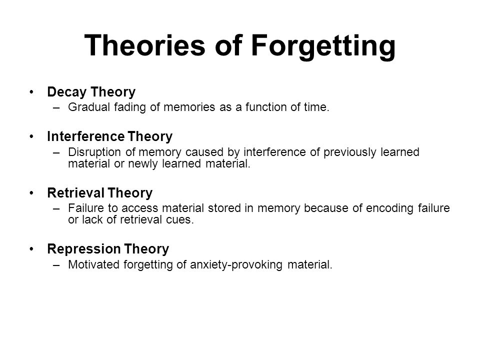 applying theories of memory and forgetting Theories of learning in psychology on eruptingmind  extinction is different from forgetting,  memory is defined as the ability to retain knowledge,.