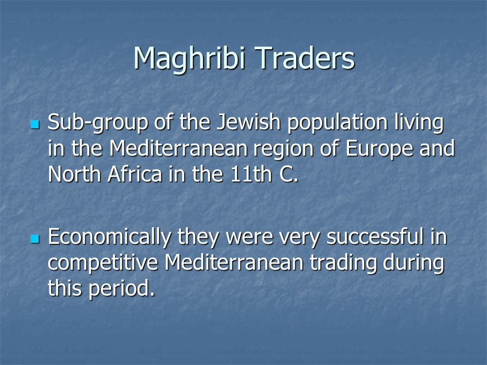 maghribi traders The maghribi traders: a reappraisal1 by avner greif previous studies  concluded that a private-order institution based on a multilateral reputation.