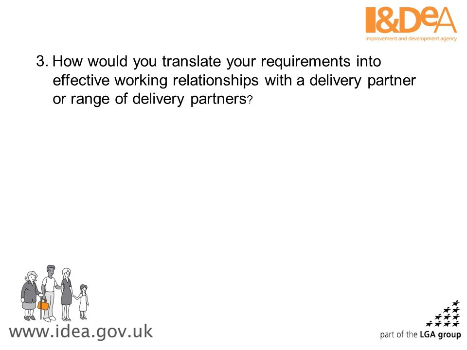How would you translate your requirements into effective working relationships with a delivery partner or range of delivery partners