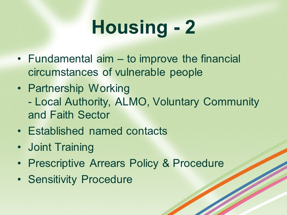 Housing - 2 Fundamental aim – to improve the financial circumstances of vulnerable people.