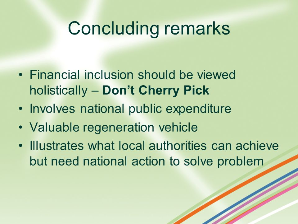 Concluding remarks Financial inclusion should be viewed holistically – Don't Cherry Pick. Involves national public expenditure.