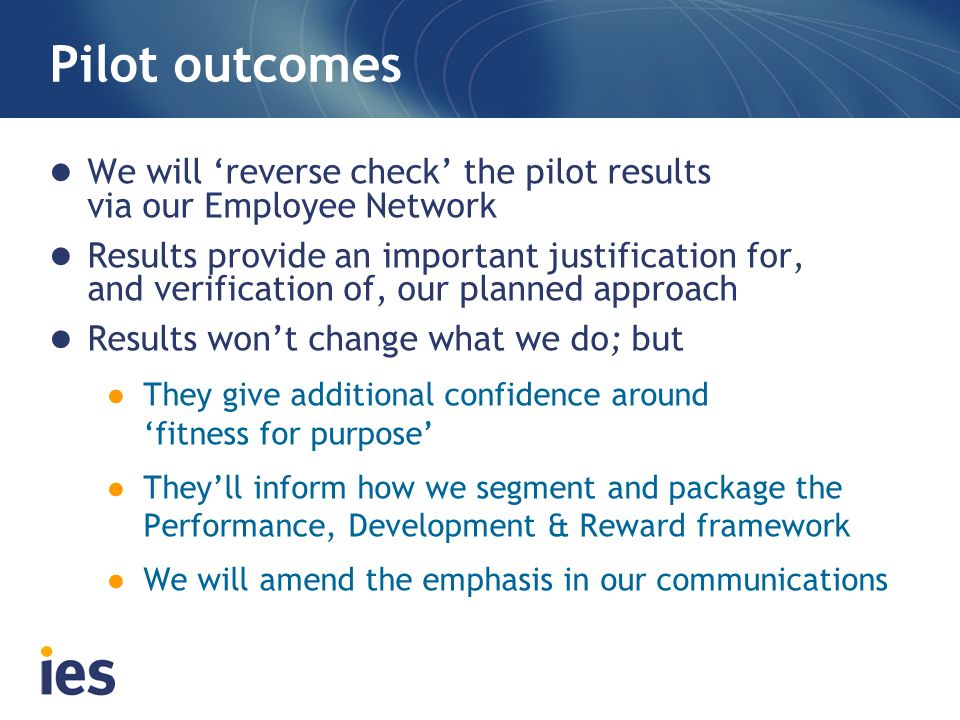 Pilot outcomesWe will 'reverse check' the pilot results via our Employee Network.