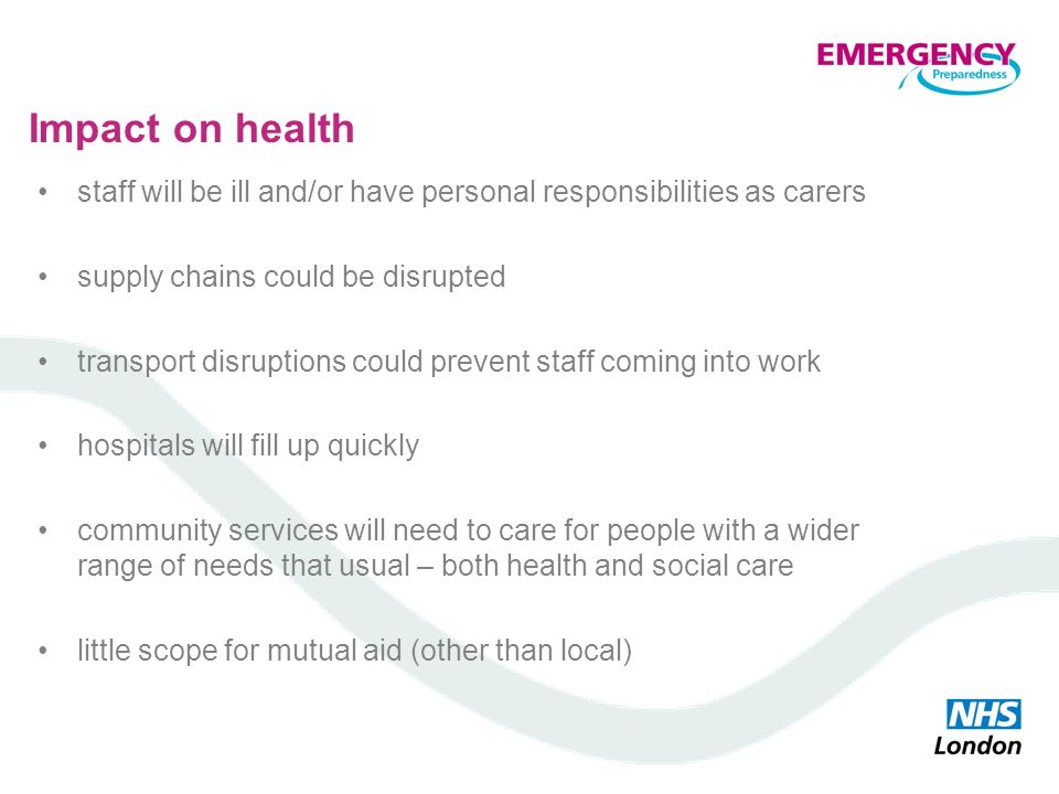 Impact on health staff will be ill and/or have personal responsibilities as carers. supply chains could be disrupted.