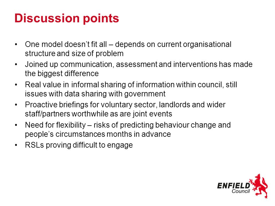 Discussion points One model doesn't fit all – depends on current organisational structure and size of problem.
