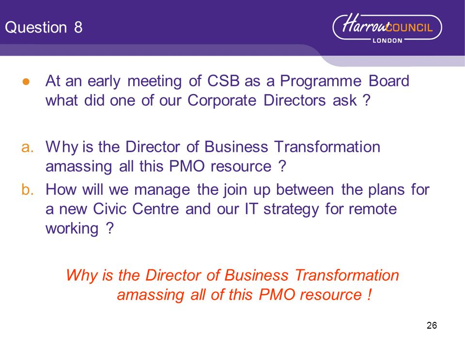 Question 8 At an early meeting of CSB as a Programme Board what did one of our Corporate Directors ask