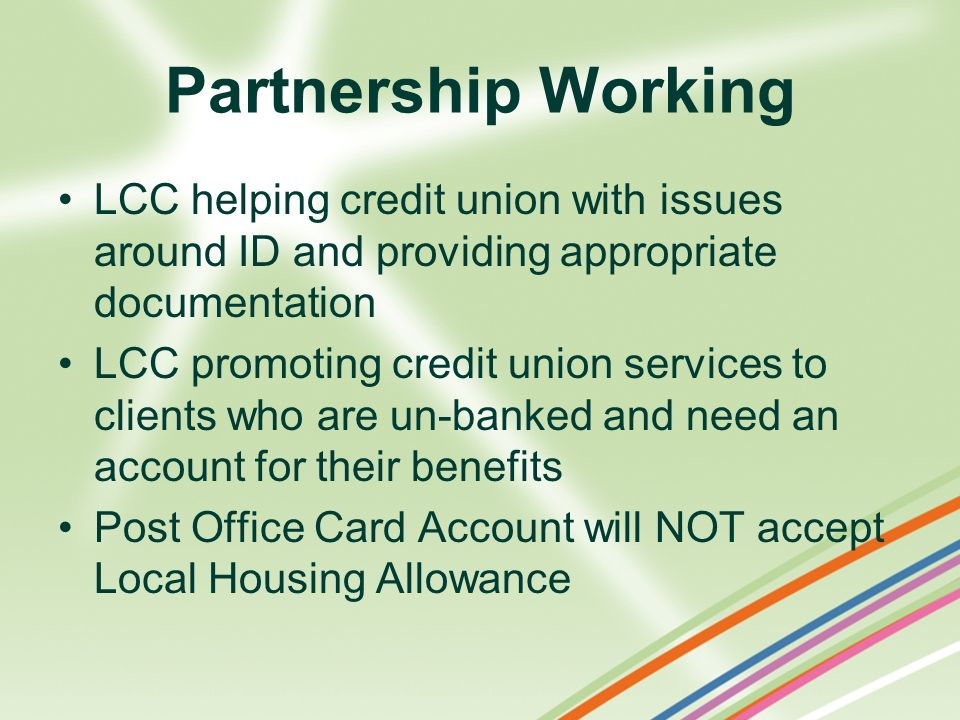 Partnership Working LCC helping credit union with issues around ID and providing appropriate documentation.