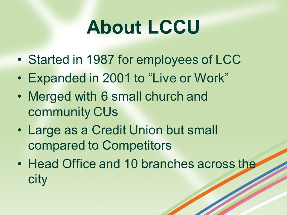 About LCCU Started in 1987 for employees of LCC