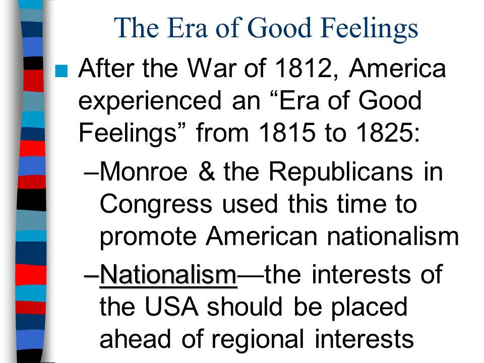 """the war of 1812 the era of good feelings The war of 1812 has been called the second american revolution - pitting us   the end of hostilities ushered in the """"era of good feelings,"""" during which."""