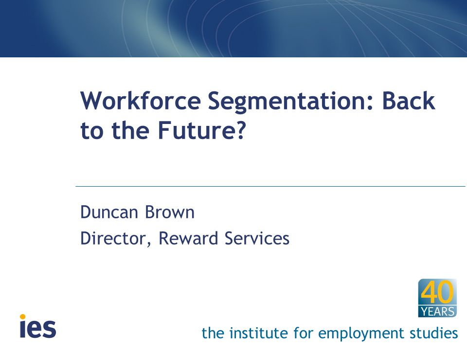 Workforce Segmentation: Back to the Future