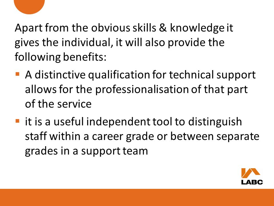 Apart from the obvious skills & knowledge it gives the individual, it will also provide the following benefits:
