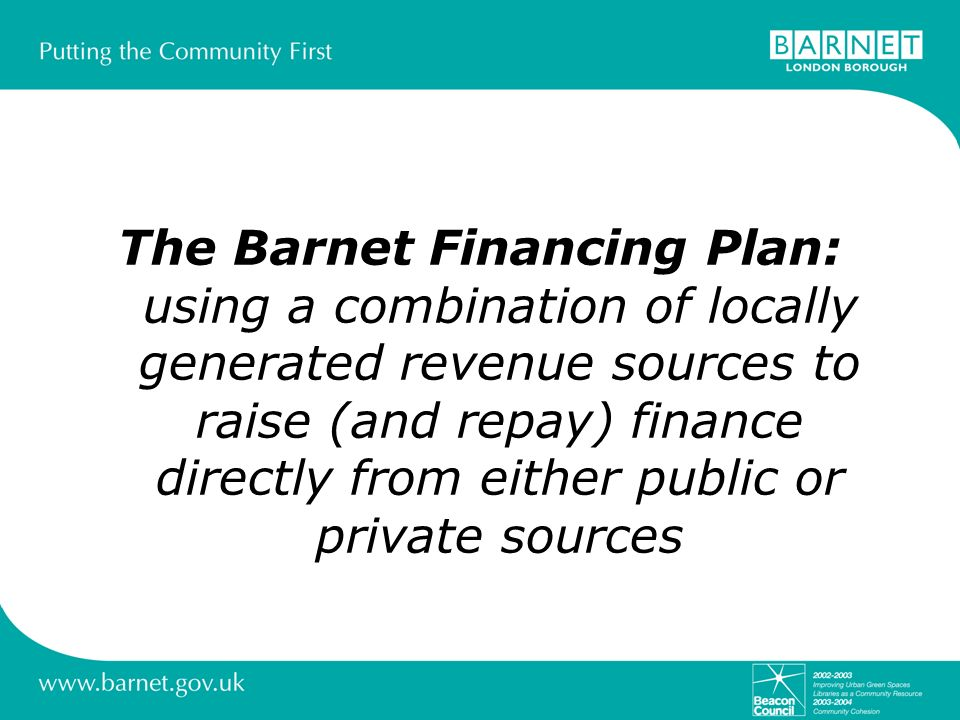The Barnet Financing Plan: using a combination of locally generated revenue sources to raise (and repay) finance directly from either public or private sources