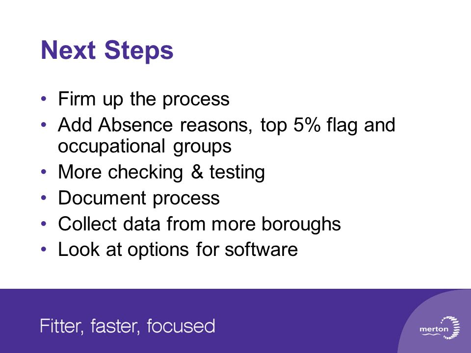 Next Steps Firm up the process