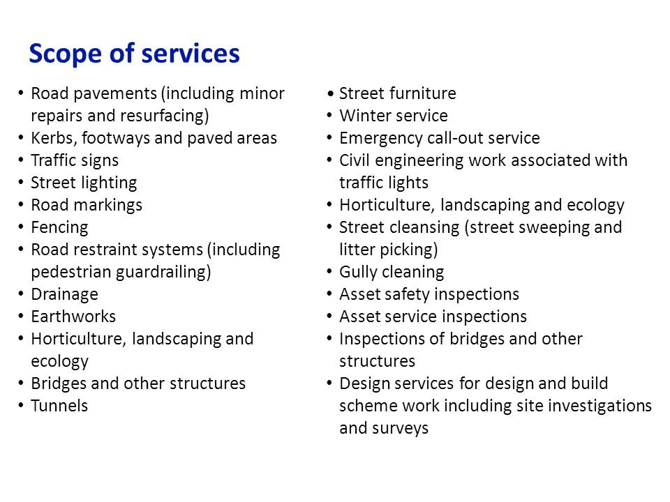 Scope of services Road pavements (including minor repairs and resurfacing) Kerbs, footways and paved areas.