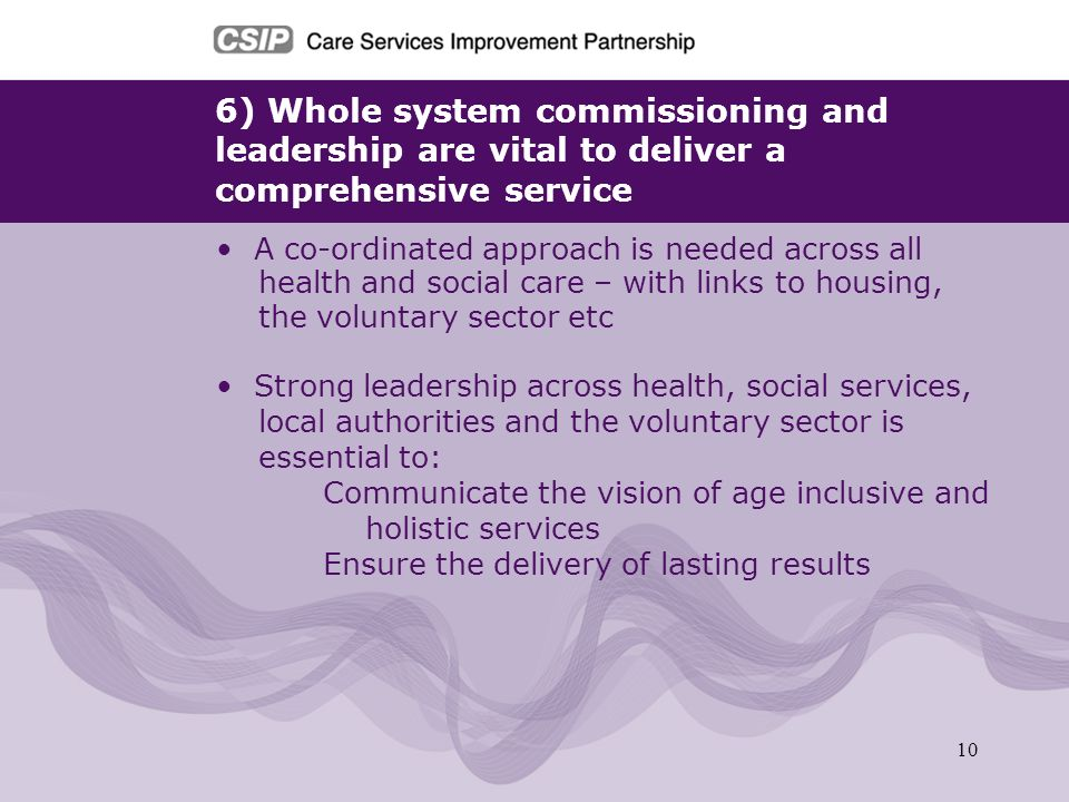 6) Whole system commissioning and leadership are vital to deliver a