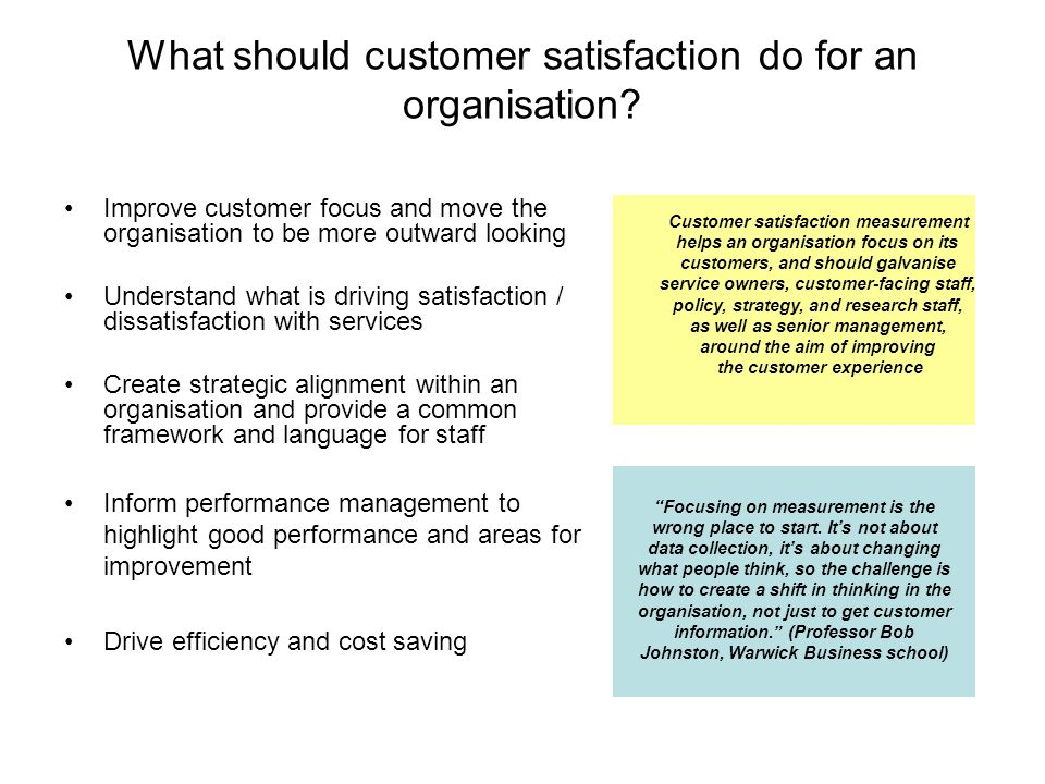 What should customer satisfaction do for an organisation