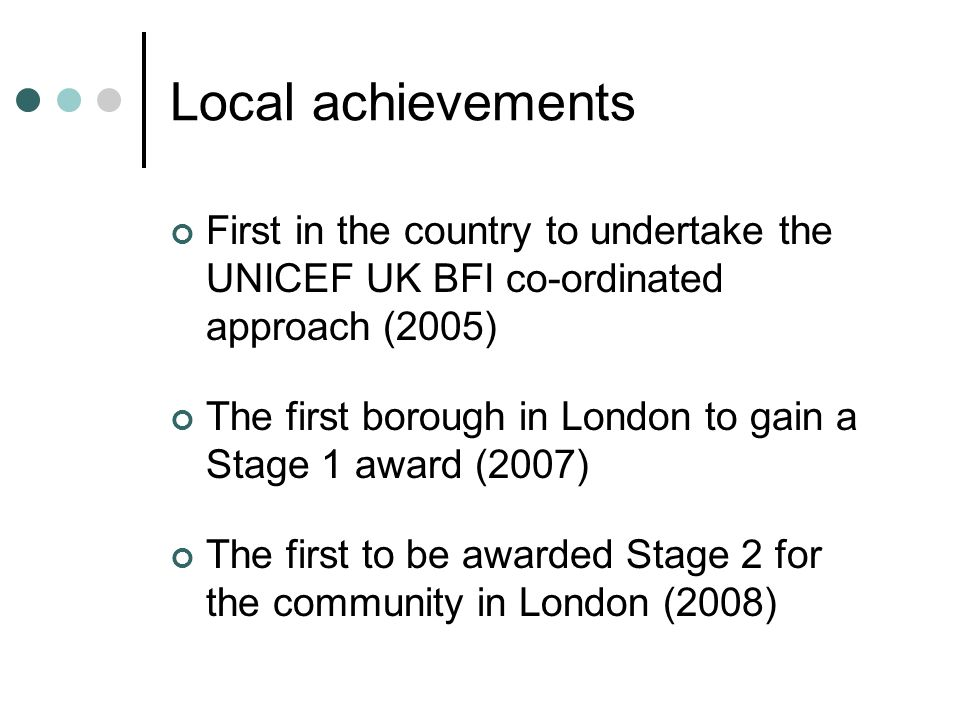 Local achievements First in the country to undertake the UNICEF UK BFI co-ordinated approach (2005)