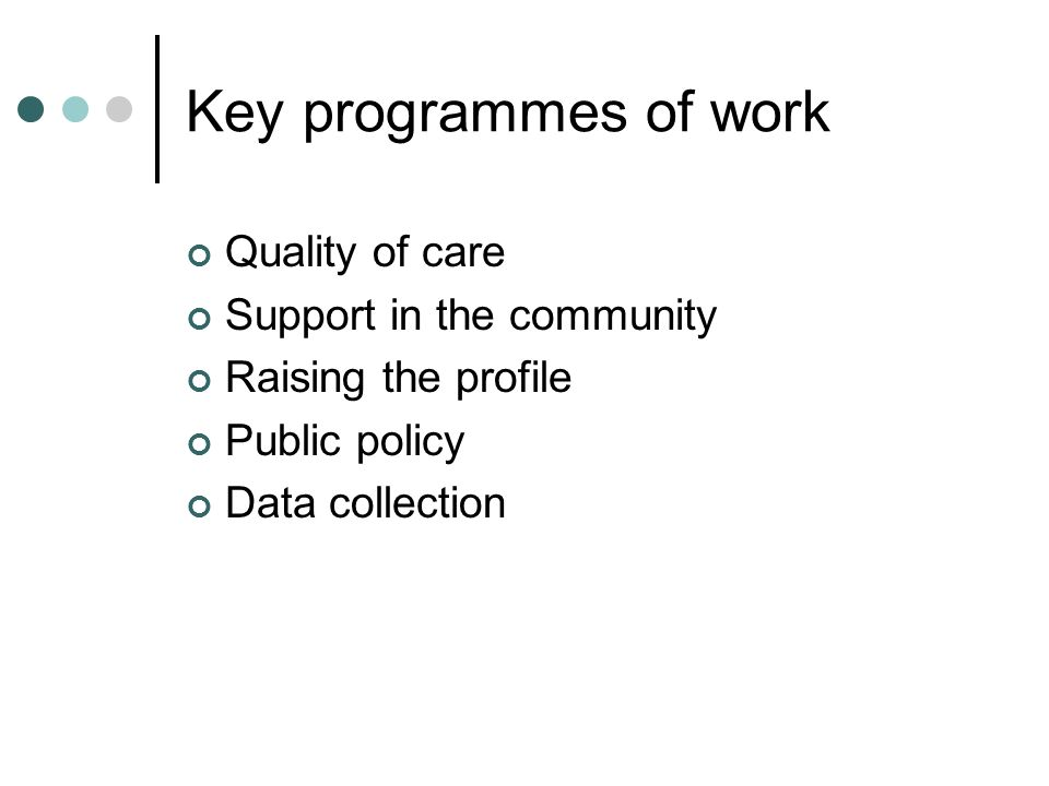 Key programmes of work Quality of care Support in the community