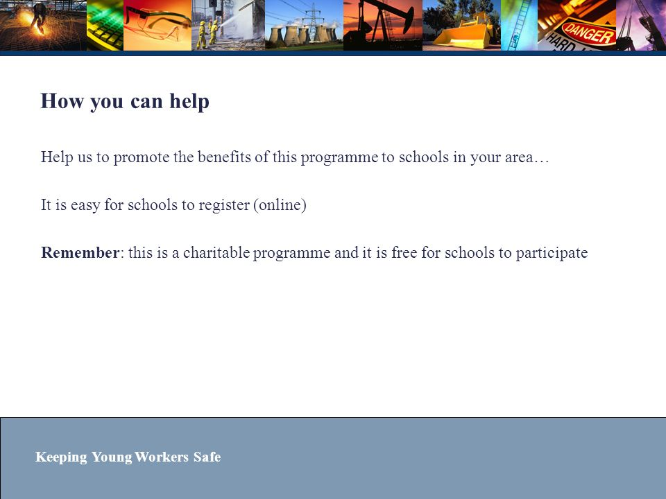 How you can help Help us to promote the benefits of this programme to schools in your area… It is easy for schools to register (online)