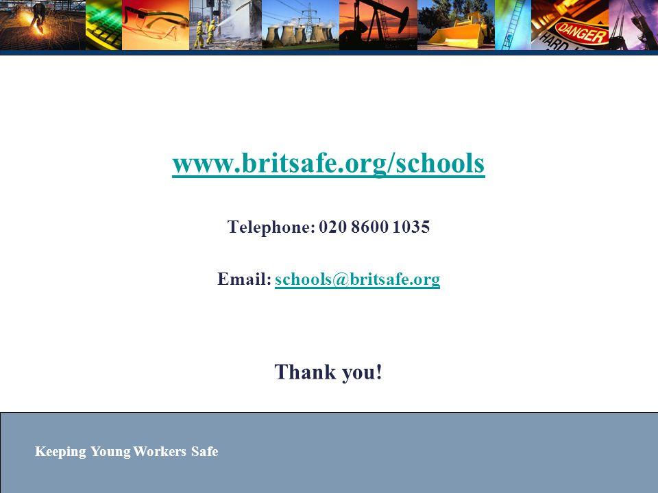 www.britsafe.org/schools Thank you! Telephone: 020 8600 1035