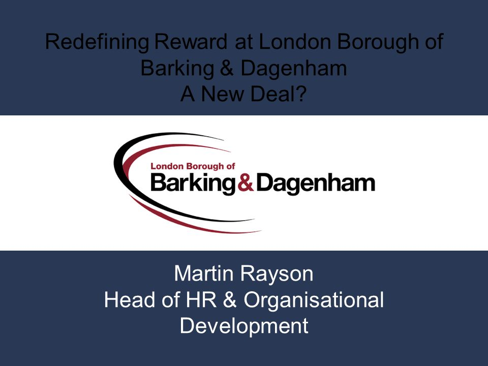 Redefining Reward at London Borough of Barking & Dagenham A New Deal