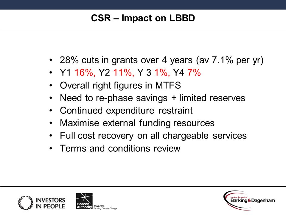 CSR – Impact on LBBD 28% cuts in grants over 4 years (av 7.1% per yr) Y1 16%, Y2 11%, Y 3 1%, Y4 7%