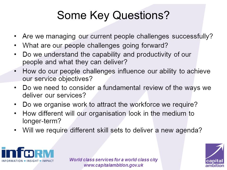 Some Key Questions Are we managing our current people challenges successfully What are our people challenges going forward