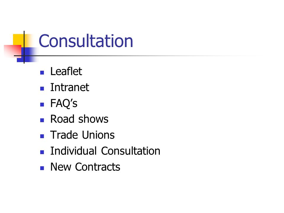 Consultation Leaflet Intranet FAQ's Road shows Trade Unions