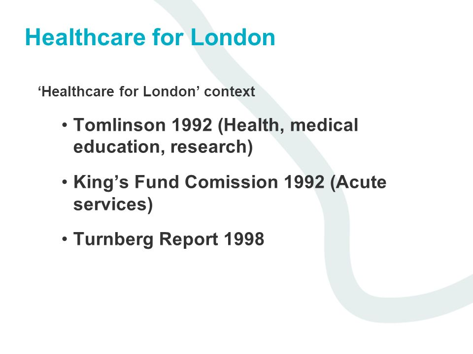 Healthcare for London 'Healthcare for London' context. Tomlinson 1992 (Health, medical education, research)
