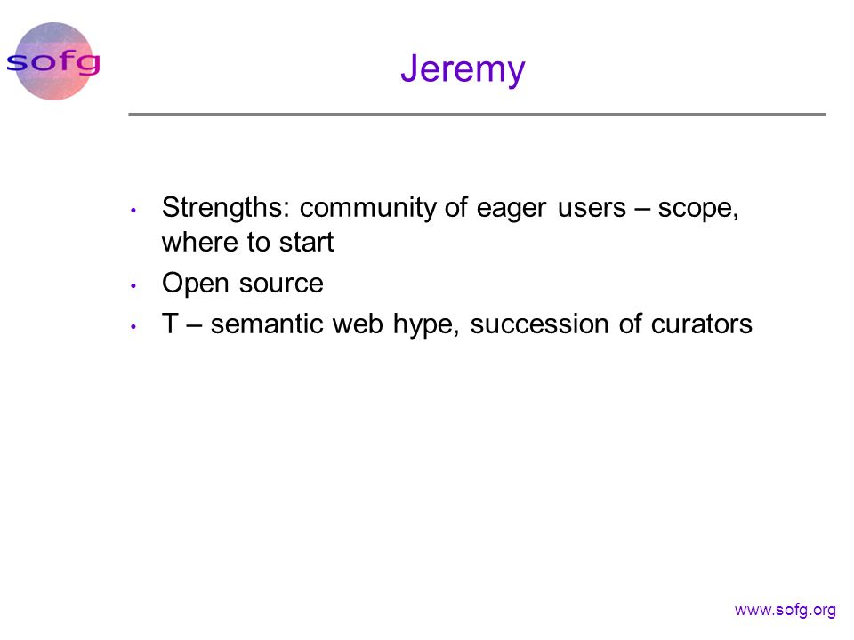 Jeremy Strengths: community of eager users – scope, where to start
