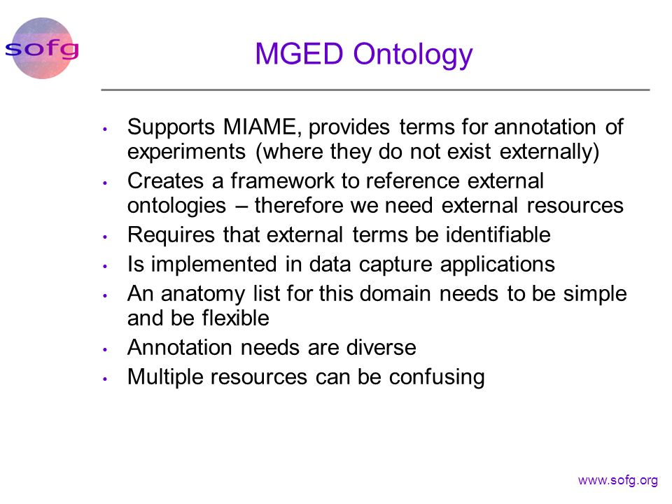 MGED Ontology Supports MIAME, provides terms for annotation of experiments (where they do not exist externally)