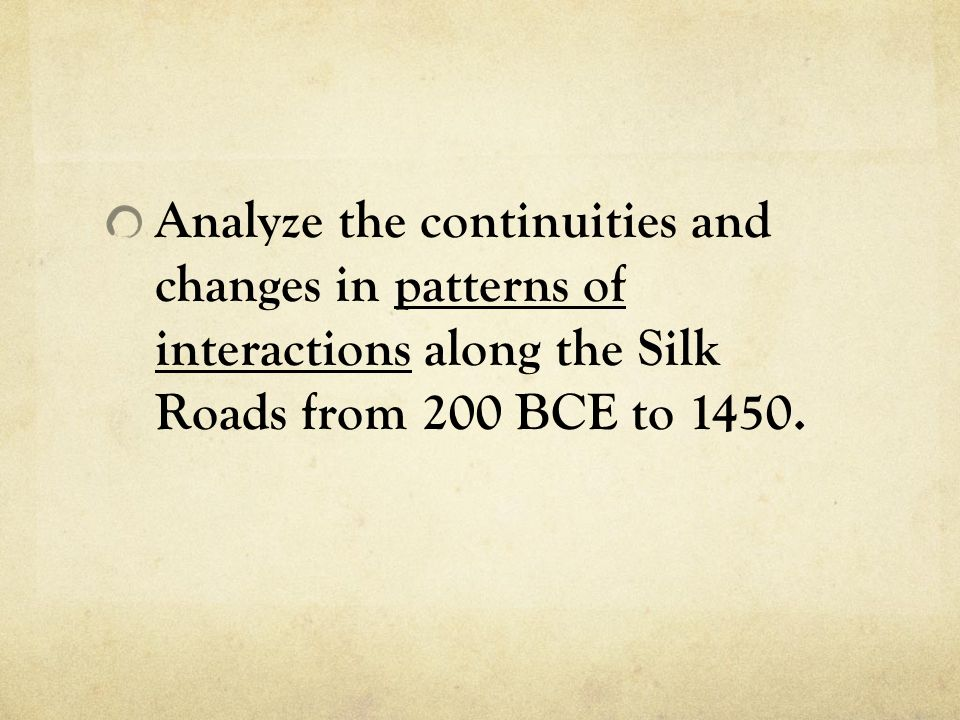 analyze continuities and changes in patterns of interactions along silk roads from 200 Changes and continuities in the silk road from 200 bce to 1450 ce: changes   analyze continuities and changes in patterns of interactions along the silk.