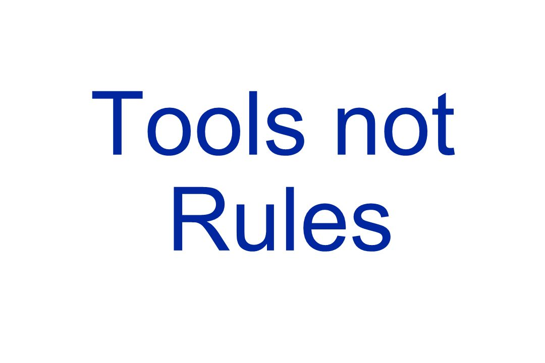 Tools not Rules