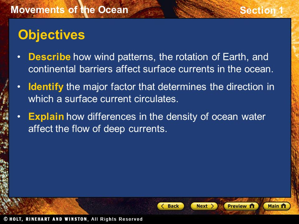 Objectives Describe how wind patterns, the rotation of Earth, and continental barriers affect surface currents in the ocean.