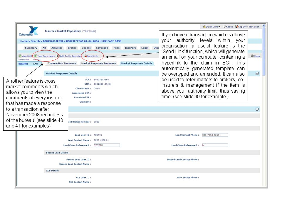 If you have a transaction which is above your authority levels within your organisation, a useful feature is the 'Send Link' function, which will generate an email on your computer containing a hyperlink to the claim in ECF. This automatically generated template can be overtyped and amended. It can also be used to refer matters to brokers, co-insurers & management if the item is above your authority limit; thus saving time. (see slide 39 for example.)