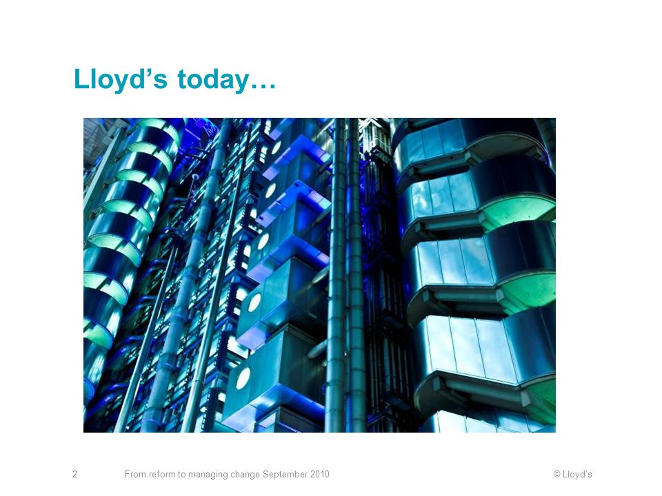 Lloyd's today… From reform to managing change September 2010