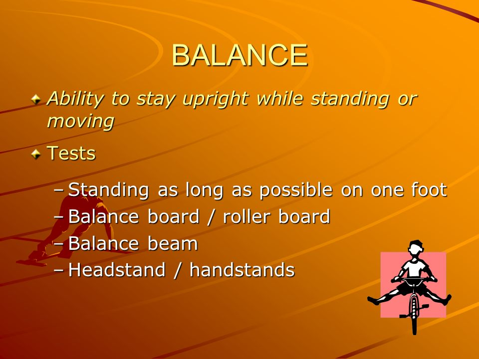 BALANCE Ability to stay upright while standing or moving Tests