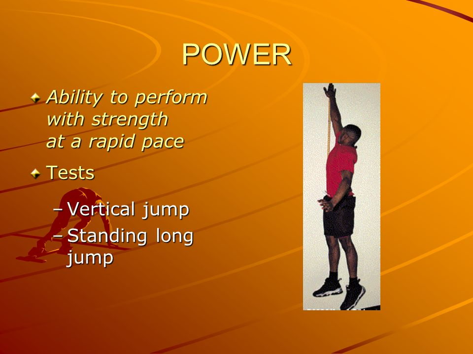 POWER Ability to perform with strength at a rapid pace Tests
