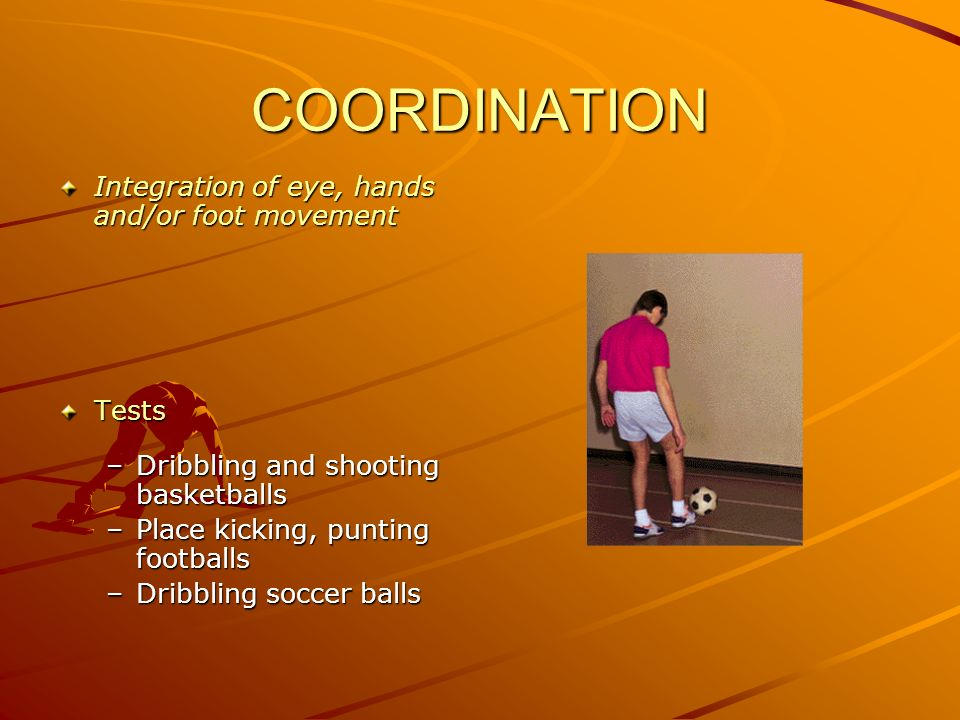 COORDINATION Integration of eye, hands and/or foot movement Tests