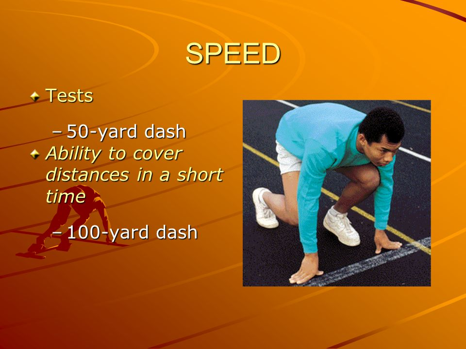 SPEED Tests 50-yard dash Ability to cover distances in a short time
