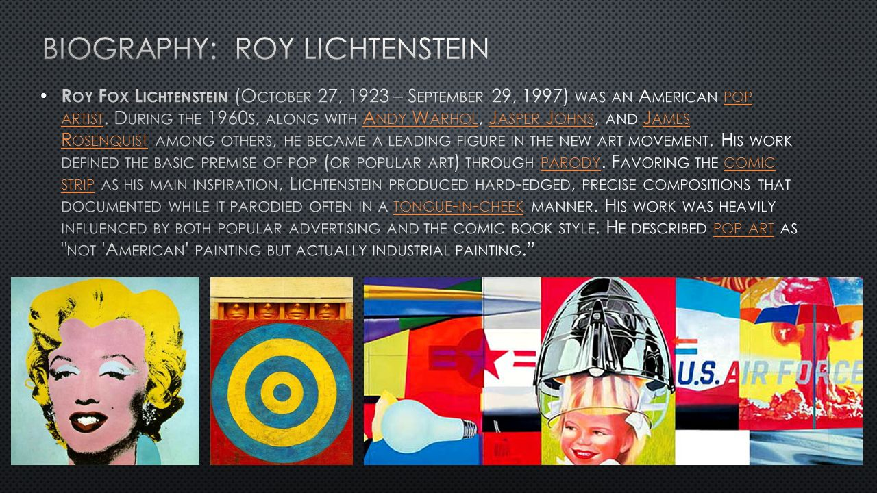 a biography of roy lichtenstein an american artist Roy lichtenstein biography painter, illustrator (1923–1997) roy lichtenstein was an american pop artist best known for his boldly-colored parodies of comic strips and advertisements.