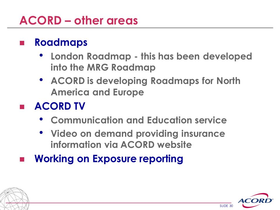 ACORD – other areas Roadmaps ACORD TV Working on Exposure reporting