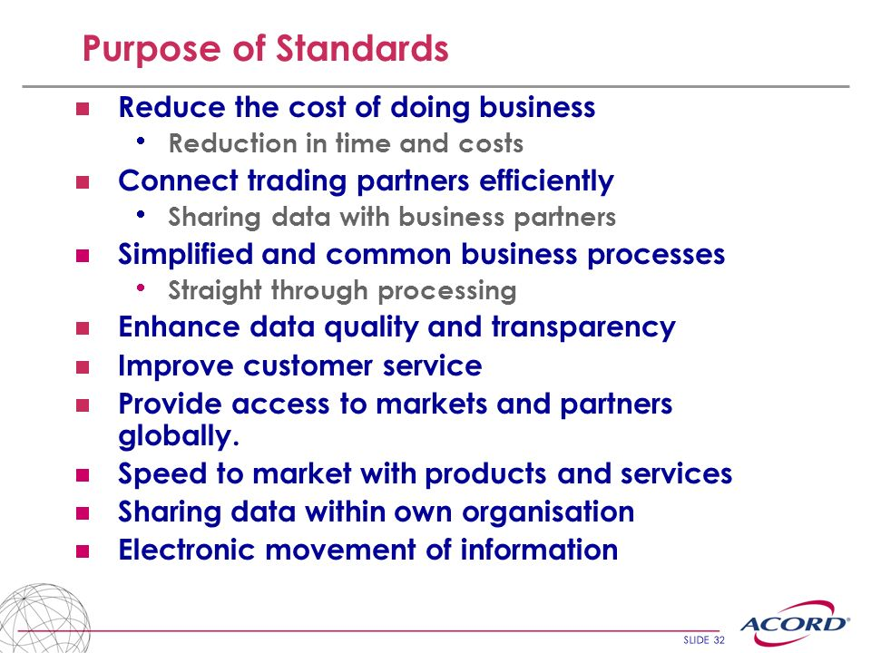 Purpose of Standards Reduce the cost of doing business