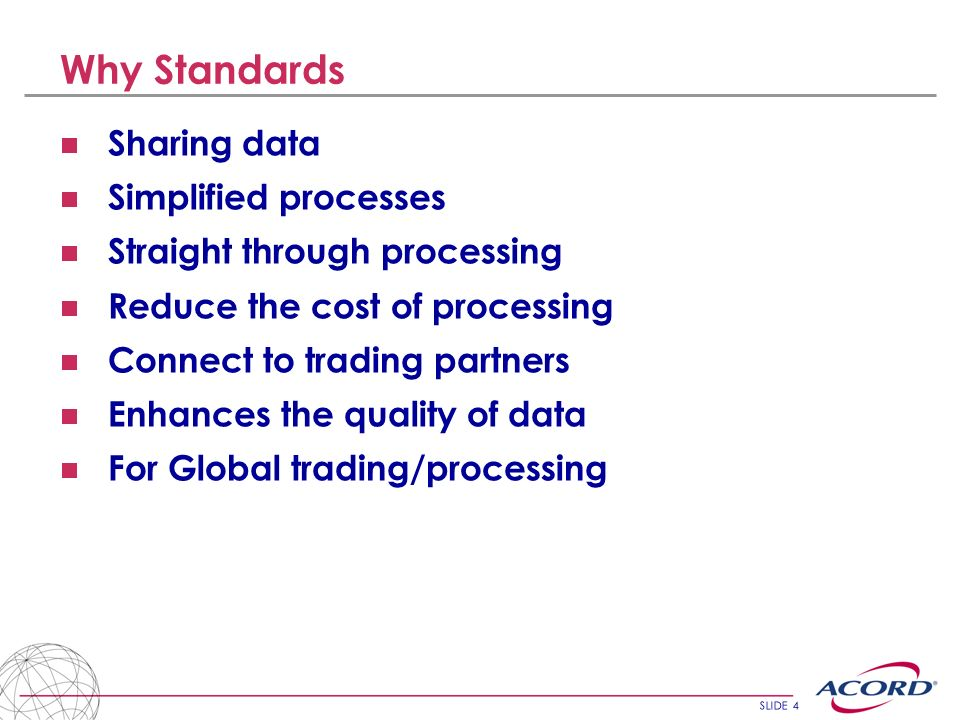 Why Standards Sharing data Simplified processes