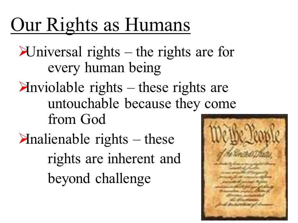 our rights Rights what is a right, and where does it come from a right is a power or privilege that is recognized by tradition or law natural or human rights are inherent to human nature they are not given by government, but neither does government always protect them.