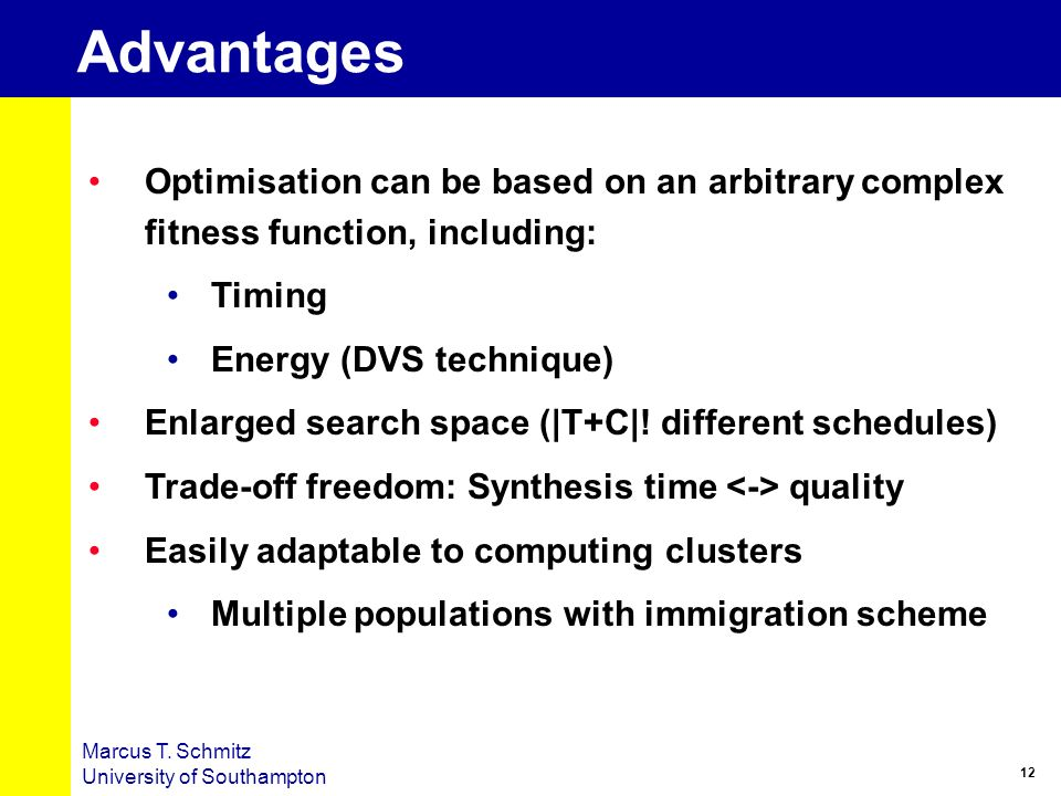 AdvantagesOptimisation can be based on an arbitrary complex fitness function, including: Timing. Energy (DVS technique)
