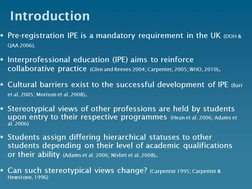 Introduction Pre-registration IPE is a mandatory requirement in the UK (DOH & QAA 2006).