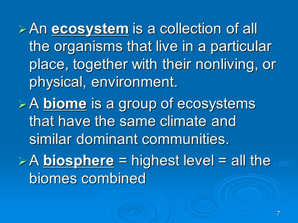 An ecosystem is a collection of all the organisms that live in a particular place, together with their nonliving, or physical, environment.